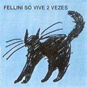 capa do disco Fellini Só Vive 2 Vezes