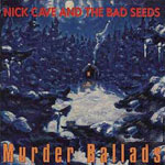 099 – Nick Cave and the Bad Seeds – Murder Ballads